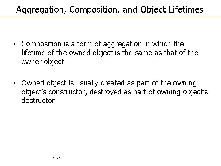 Aggregation, Composition, and Object Lifetimes • Composition is a form of aggregation in which