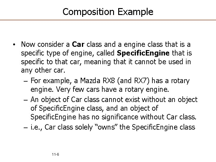 Composition Example • Now consider a Car class and a engine class that is