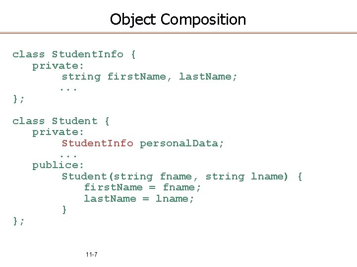 Object Composition class Student. Info { private: string first. Name, last. Name; . .