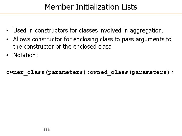 Member Initialization Lists • Used in constructors for classes involved in aggregation. • Allows