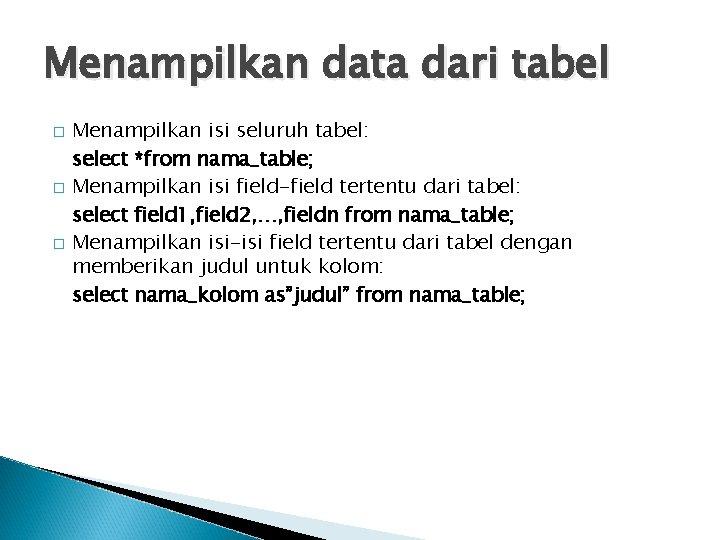 Menampilkan data dari tabel � � � Menampilkan isi seluruh tabel: select *from nama_table;