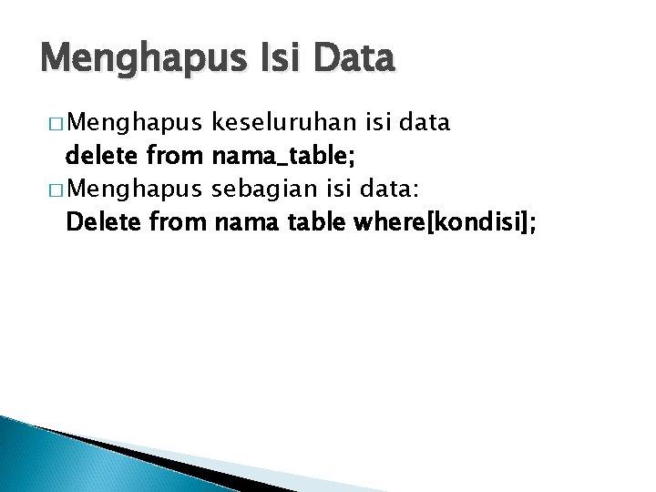 Menghapus Isi Data � Menghapus keseluruhan isi data delete from nama_table; � Menghapus sebagian