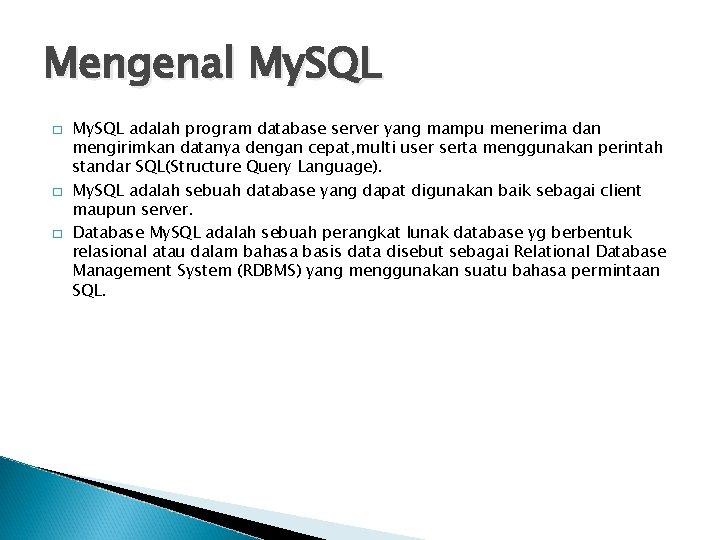 Mengenal My. SQL � � � My. SQL adalah program database server yang mampu