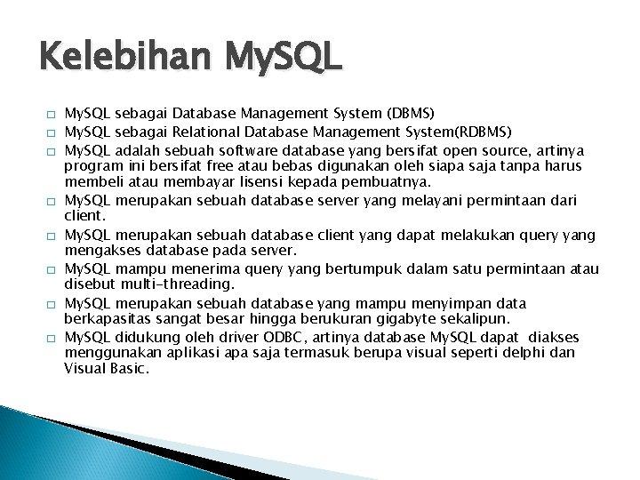 Kelebihan My. SQL � � � � My. SQL sebagai Database Management System (DBMS)