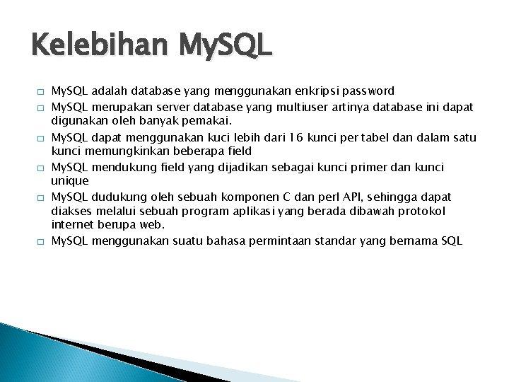 Kelebihan My. SQL � � � My. SQL adalah database yang menggunakan enkripsi password