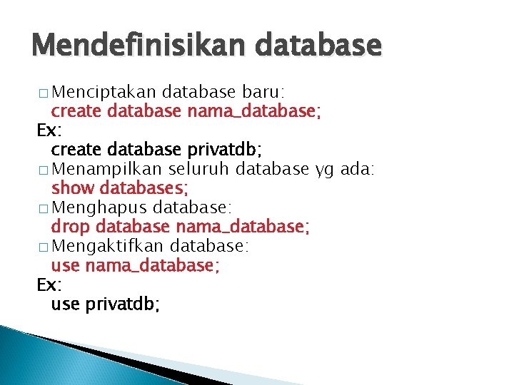 Mendefinisikan database � Menciptakan database baru: create database nama_database; Ex: create database privatdb; �