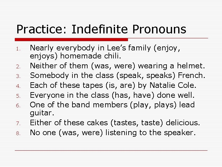 Practice: Indefinite Pronouns 1. 2. 3. 4. 5. 6. 7. 8. Nearly everybody in