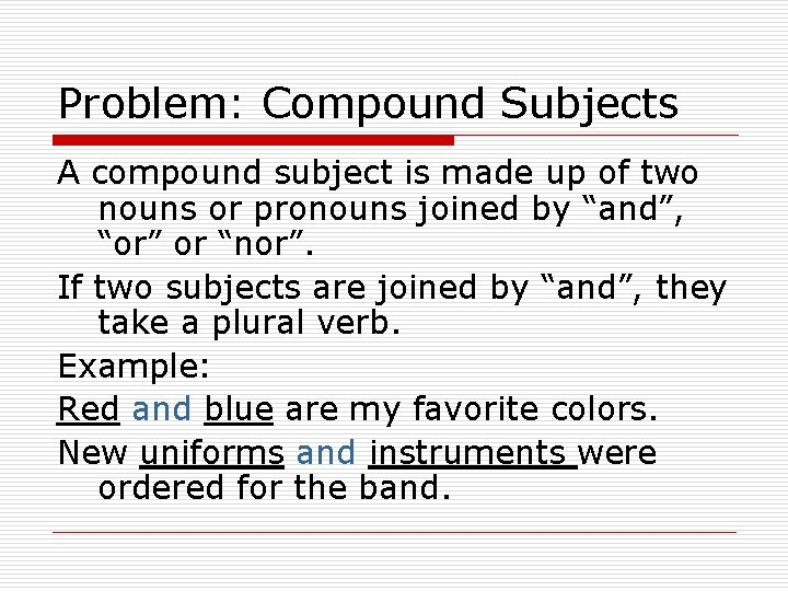 Problem: Compound Subjects A compound subject is made up of two nouns or pronouns