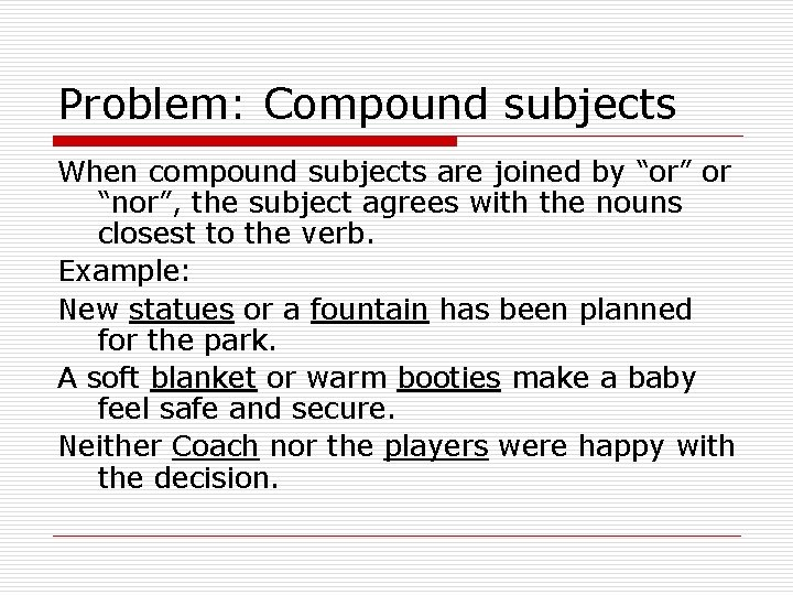 """Problem: Compound subjects When compound subjects are joined by """"or"""" or """"nor"""", the subject"""