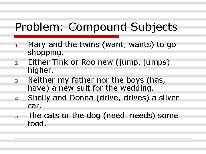 Problem: Compound Subjects 1. 2. 3. 4. 5. Mary and the twins (want, wants)