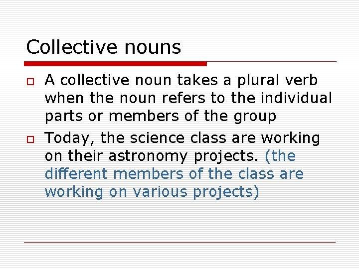 Collective nouns o o A collective noun takes a plural verb when the noun