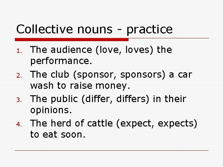 Collective nouns - practice 1. 2. 3. 4. The audience (love, loves) the performance.