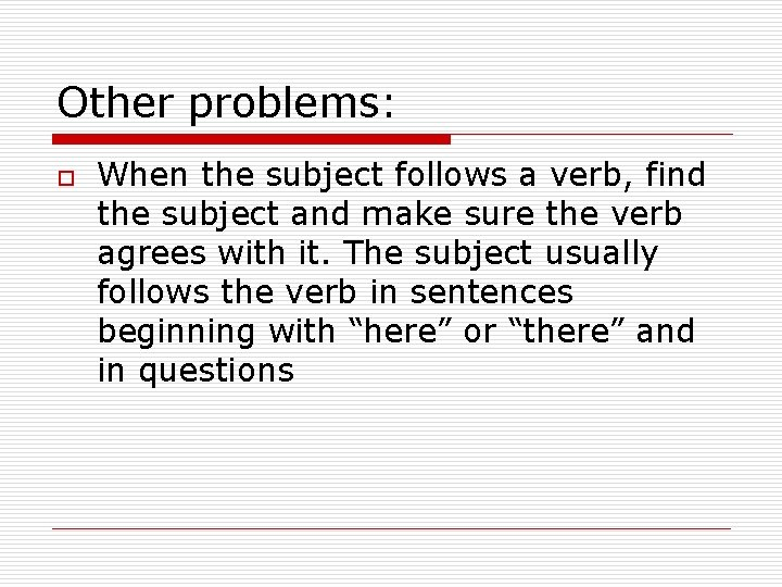 Other problems: o When the subject follows a verb, find the subject and make