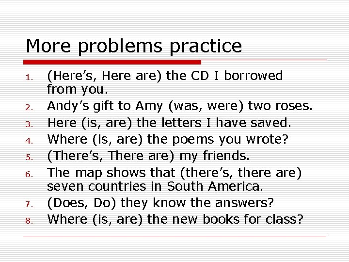 More problems practice 1. 2. 3. 4. 5. 6. 7. 8. (Here's, Here are)