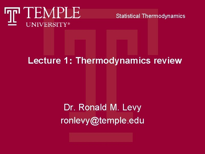 Statistical Thermodynamics Lecture 1: Thermodynamics review Dr. Ronald M. Levy ronlevy@temple. edu