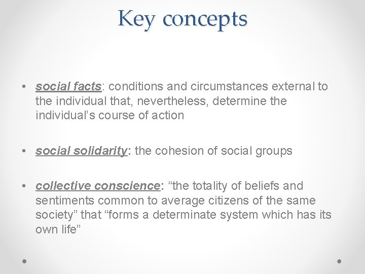Key concepts • social facts: conditions and circumstances external to the individual that, nevertheless,