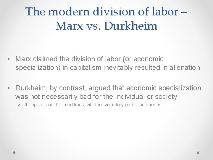 The modern division of labor – Marx vs. Durkheim • Marx claimed the division