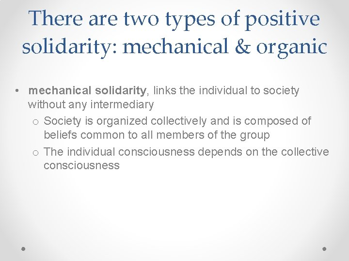 There are two types of positive solidarity: mechanical & organic • mechanical solidarity, links
