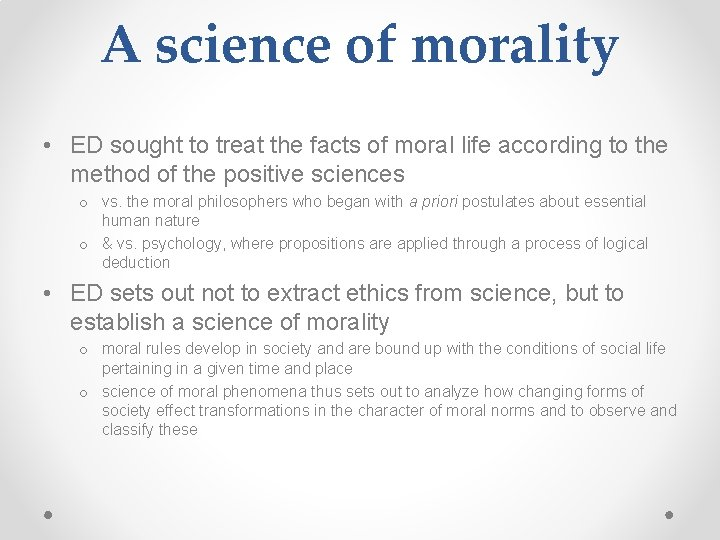 A science of morality • ED sought to treat the facts of moral life