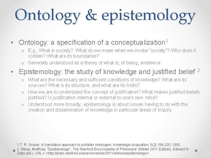 Ontology & epistemology • Ontology: a specification of a conceptualization 1 o E. g.