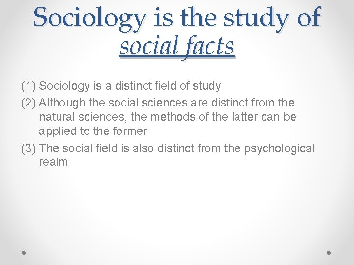 Sociology is the study of social facts (1) Sociology is a distinct field of