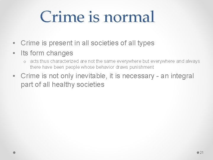 Crime is normal • Crime is present in all societies of all types •