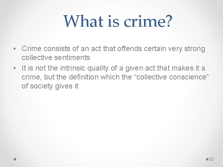 What is crime? • Crime consists of an act that offends certain very strong