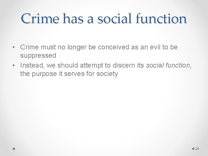 Crime has a social function • Crime must no longer be conceived as an