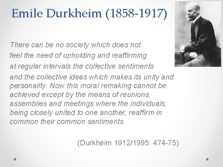 Emile Durkheim (1858 -1917) There can be no society which does not feel the