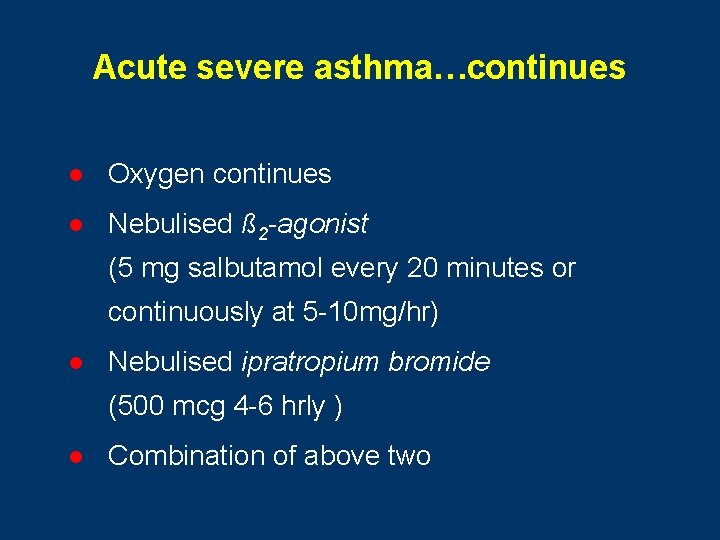 Acute severe asthma…continues l Oxygen continues l Nebulised ß 2 -agonist (5 mg salbutamol