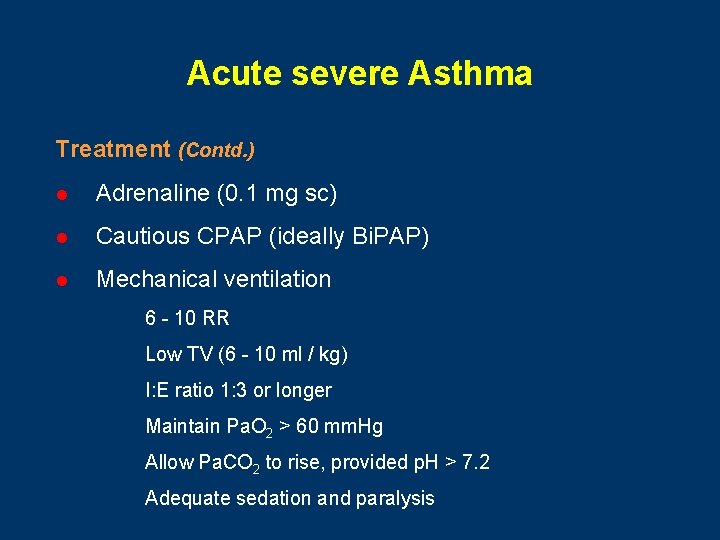 Acute severe Asthma Treatment (Contd. ) l Adrenaline (0. 1 mg sc) l Cautious