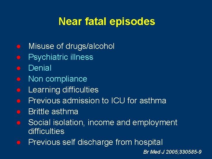 Near fatal episodes l l l l l Misuse of drugs/alcohol Psychiatric illness Denial