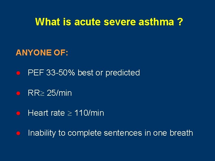 What is acute severe asthma ? ANYONE OF: l PEF 33 -50% best or