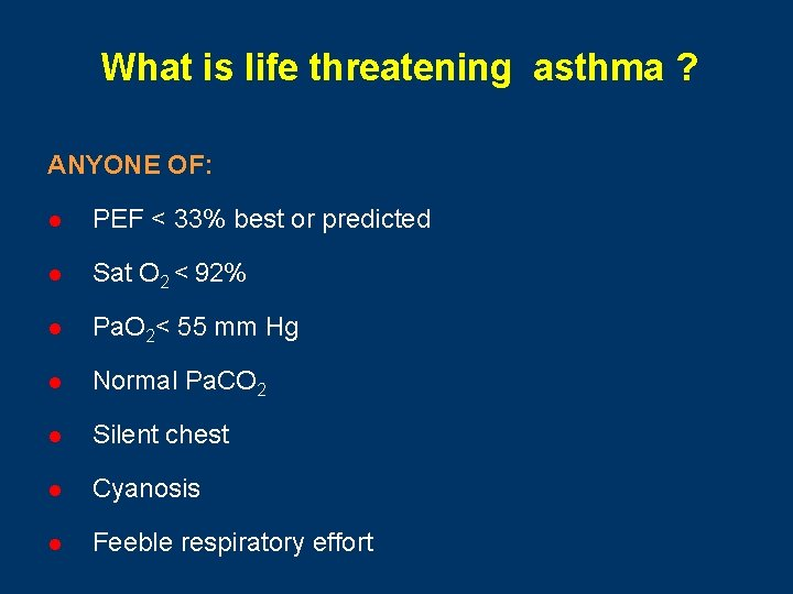 What is life threatening asthma ? ANYONE OF: l PEF < 33% best or