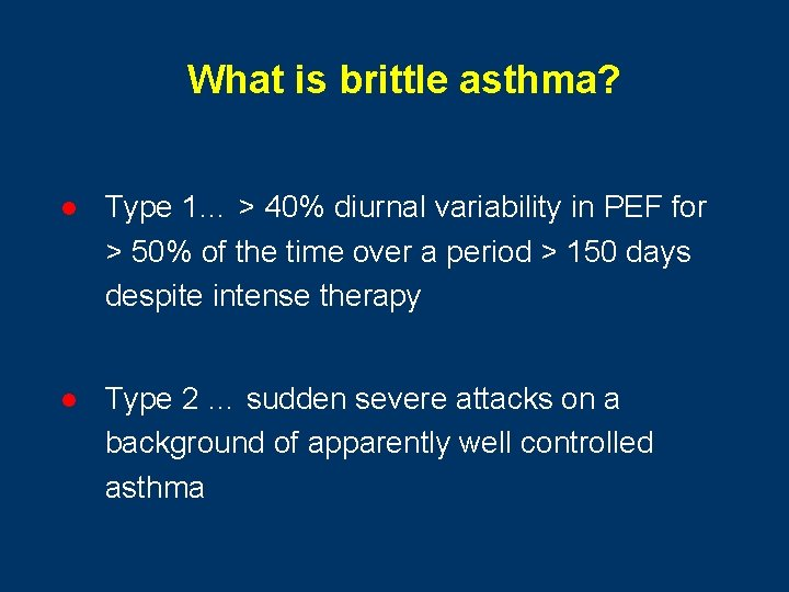 What is brittle asthma? l Type 1… > 40% diurnal variability in PEF for