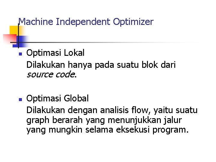 Machine Independent Optimizer n n Optimasi Lokal Dilakukan hanya pada suatu blok dari source