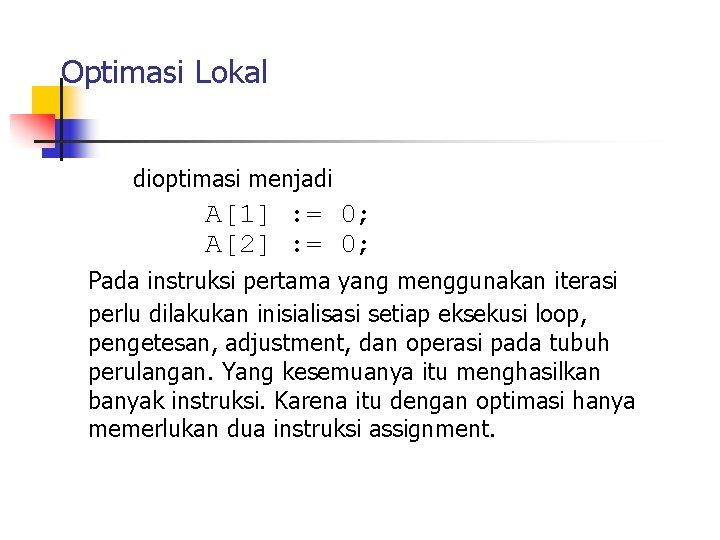 Optimasi Lokal dioptimasi menjadi A[1] : = 0; A[2] : = 0; Pada instruksi