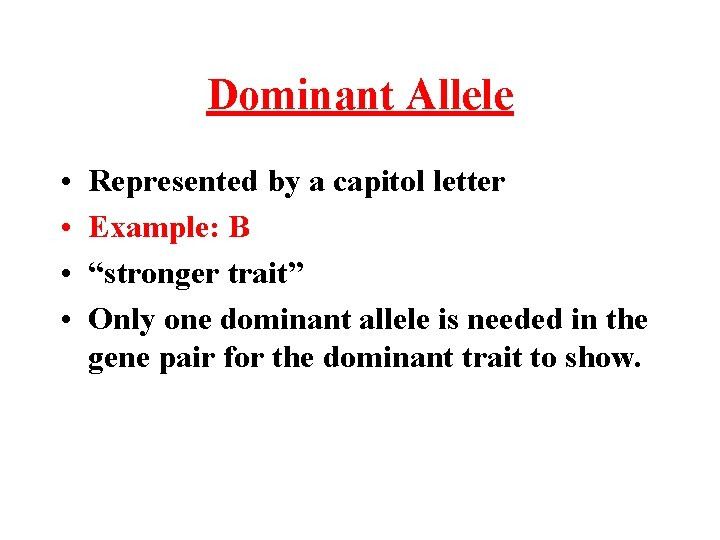 """Dominant Allele • • Represented by a capitol letter Example: B """"stronger trait"""" Only"""