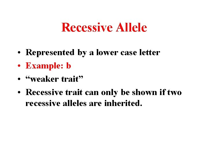 """Recessive Allele • • Represented by a lower case letter Example: b """"weaker trait"""""""