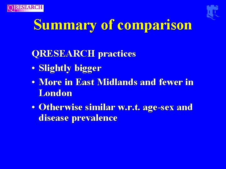 Summary of comparison QRESEARCH practices • Slightly bigger • More in East Midlands and