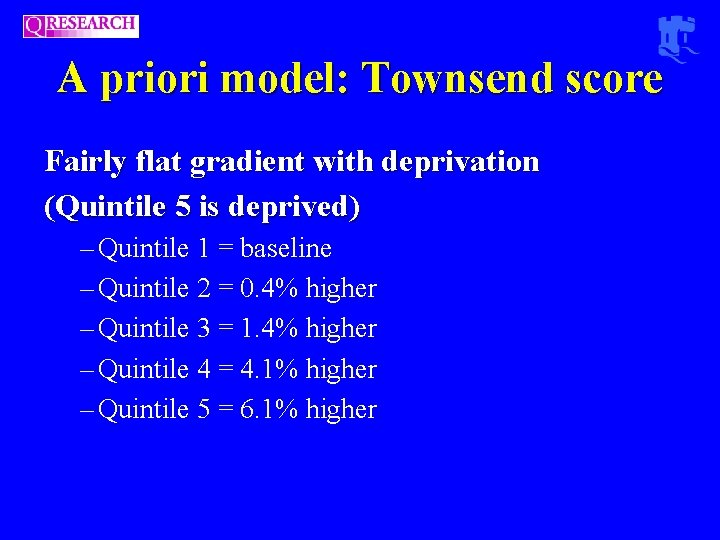 A priori model: Townsend score Fairly flat gradient with deprivation (Quintile 5 is deprived)