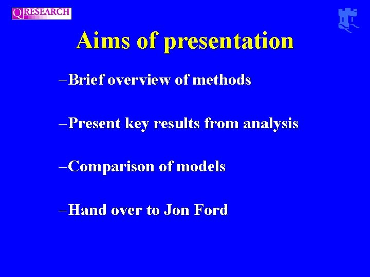 Aims of presentation – Brief overview of methods – Present key results from analysis