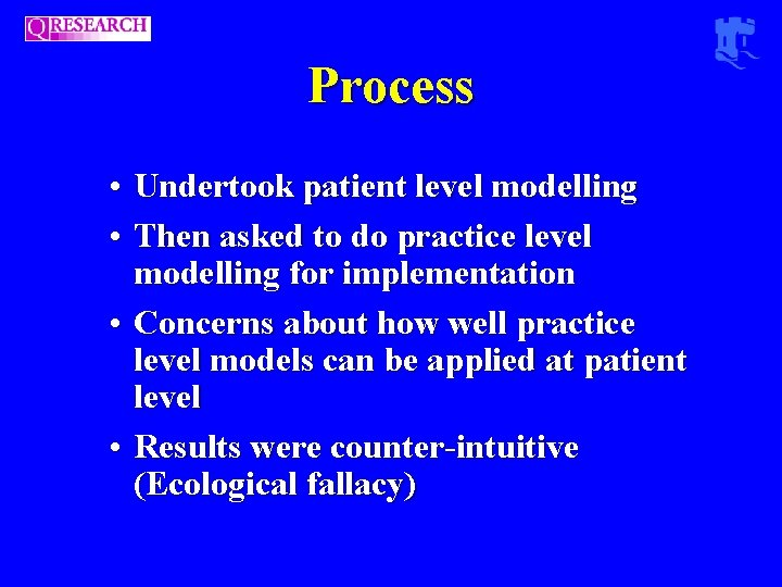 Process • Undertook patient level modelling • Then asked to do practice level modelling