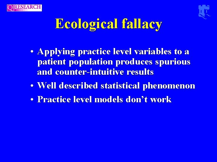 Ecological fallacy • Applying practice level variables to a patient population produces spurious and