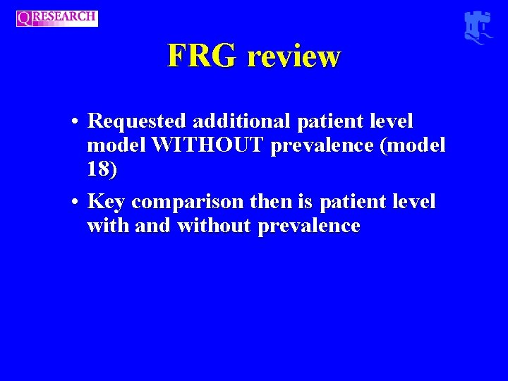 FRG review • Requested additional patient level model WITHOUT prevalence (model 18) • Key