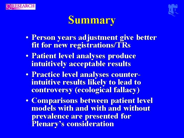 Summary • Person years adjustment give better fit for new registrations/TRs • Patient level