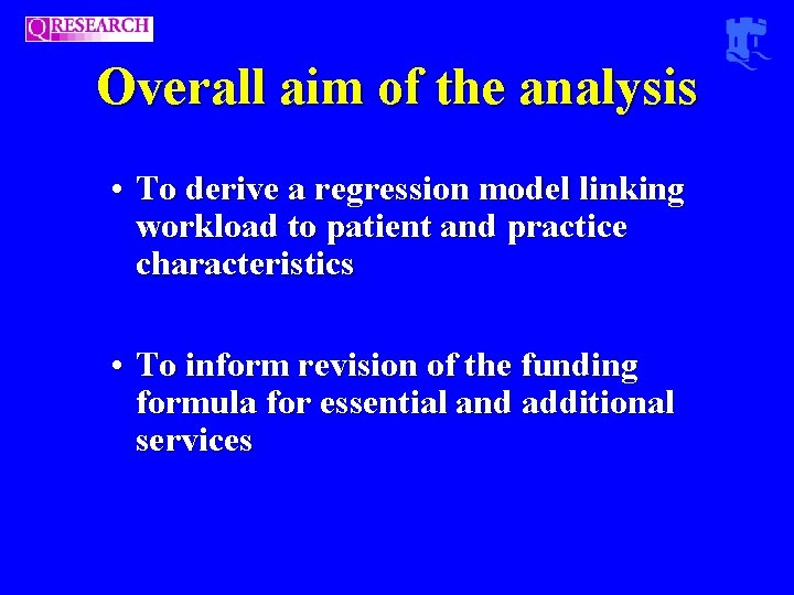 Overall aim of the analysis • To derive a regression model linking workload to