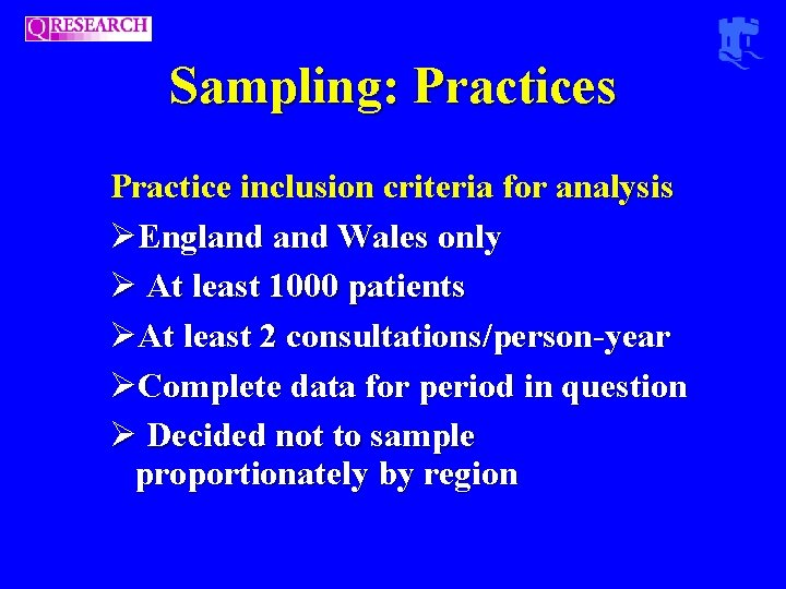 Sampling: Practices Practice inclusion criteria for analysis ØEngland Wales only Ø At least 1000