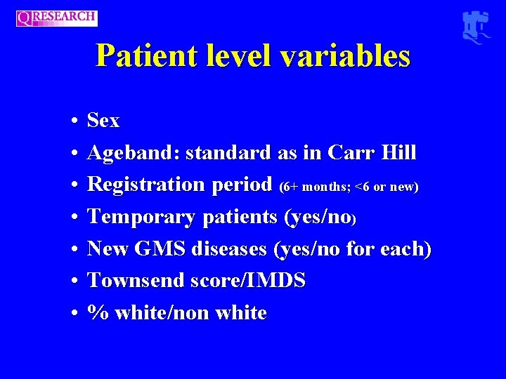 Patient level variables • • Sex Ageband: standard as in Carr Hill Registration period