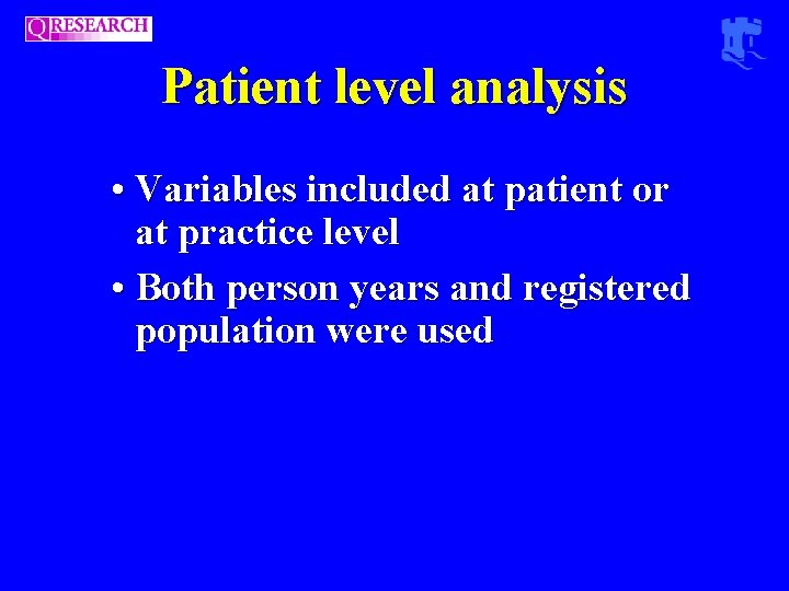 Patient level analysis • Variables included at patient or at practice level • Both